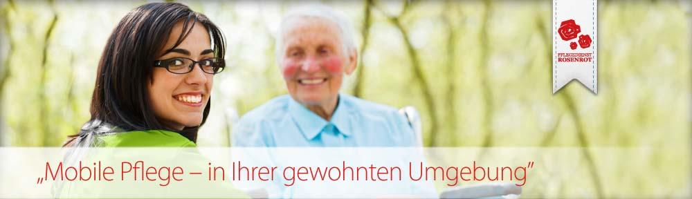 Pflegedienst Rosenrot - familiäre Seniorenpflege. Mobile Pflege - in Ihrer gewohnten Umgebung.